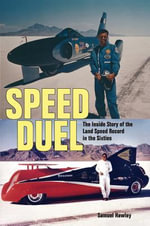 Speed Duel : The Inside Story of the Land Speed Record in the Sixties - Samuel Hawley