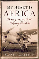 My Heart Is Africa : A Flying Adventure - Scott Griffin