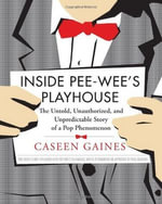 Inside Pee-wee's Playhouse : The Untold, Unauthorized, and Unpredictable Story of a Pop Phenomenon - Caseen Gaines