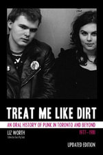 Treat Me Like Dirt : An Oral History of Punk in Toronto and Beyond 19771981 - Liz Worth