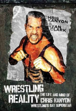 Wrestling Reality : The Life and Mind of Chris Kanyon Wrestling's Gay Superstar - Chris Kanyon