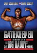 Gatekeeper : The Fighting Life of Gary Big Daddy Goodridge - Gary Goodridge