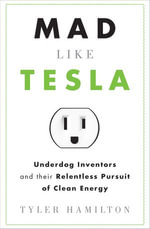 Mad Like Tesla : Underdog Inventors and their Relentless Pursuit of Clean Energy - Tyler Hamilton