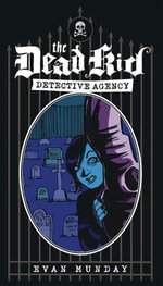 The Dead Kid Detective Agency - Evan Munday