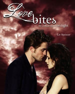 Love Bites : The Unofficial Saga of Twilight - Liv Spencer