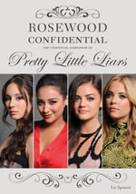 Rosewood Confidential : The Unofficial Companion to Pretty Little Liars - Liv Spencer