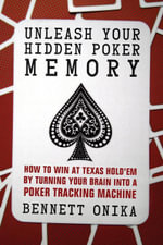 Unleash Your Hidden Poker Memory : How to Win at Texas Hold'em by Turning Your Brain Into a Poker Tracking Machine - Bennett Onika