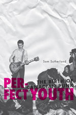 Perfect Youth : The Birth of Canadian Punk - Sam Sutherland