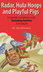 Radar, Hula Hoops, and Playful Pigs : 67 Digestible Commentaries on the Fascinating Chemistry of Everyday Life - Dr. Joe Schwarcz