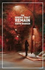 The Hours That Remain - Keith Barker