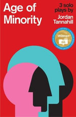Age of Minority : Three Solo Plays - Jordan Tannahill