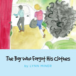 The Boy Who Forgot His Clothes - Lynn Miner