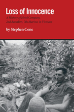 Loss of Innocence : A History of Hotel Company, 2nd Battalion, 7th Marines in Vietnam - Stephen Cone