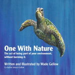 One With Nature : The act of being part of your environment, without harming it. - Wade Geilow