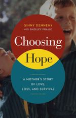 Choosing Hope : A Mother's Story of Love, Loss, and Survival - Ginny Dennehy