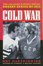 Cold War : The Amazing Canada-Soviet Hockey Series of 1972 - Roy MacSkimming