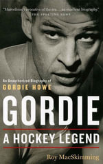 Gordie : A Hockey Legend - Roy MacSkimming