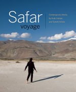 Safar Voyage : Contemporary Works by Arab, Iranian, and Turkish Artists - Jill Baird