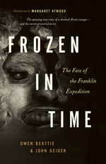 Frozen in Time : The Fate of the Franklin Expedition - Owen Beattie