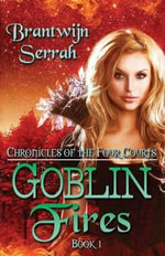 Goblin Fires : The Books of Blood and Fire, Book 1 - Brantwijn Serrah