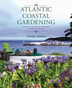 Atlantic Coastal Gardening : Growing Inspired, Resilient Plants by the Sea - Denise Adams