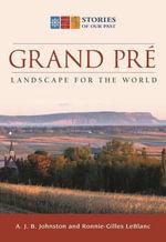 Grand Pre : Landscape for the World - A J B Johnston