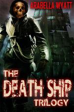 The Death Ship Trilogy - Arabella Wyatt