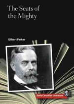 Seats of the Mighty : Early Canadian Literature - Gilbert Parker