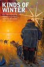 Kinds of Winter : Four Solo Journeys by Dogteam in Canadas Northwest Territories - Dave Olesen