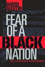 Fear of a Black Nation : Race, Sex, and Security in Sixties Montreal - David Austin