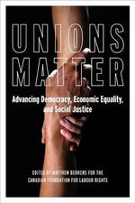 Unions Matter : Advancing Democracy, Economic Equality, and Social Justice