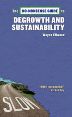 No-Nonsense Guide to Degrowth and Sustainability - Wayne Ellwood