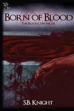 Born of Blood : The Blood Chronicles - S B Knight