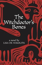 The Witchdoctor's Bones - Lisa De Nikolits