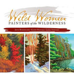 Wild Women : Painters of the Wilderness - Joyce Burkholder