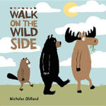 Walk on the Wild Side : Life in the Wild - Nicholas Oldland