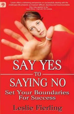 Say Yes to Saying No : Set Your Boundaries for Success - Leslie Fierling