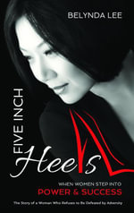 Five-Inch Heels : When Women Step into Power and Success - Belynda Lee