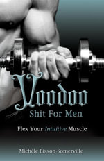 Voodoo Shit for Men : Flex Your Intuitive Muscle - Michèle Bisson-Somerville