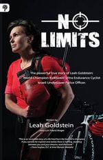 No Limits : The Powerful True Story of Leah Goldstein-World Champion Kickboxer, Ultra Endurance Cyclist, Israeli Undercover Police Officer - Leah Goldstein