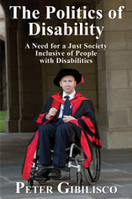 The Politics of Disability : A Need for a Just Society Inclusive of People with Disabilities - Peter Gibilisco