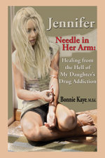 Jennifer Needle in Her Arm : Healing from the Hell of My Daughter's Drug Addiction - Bonnie Kaye