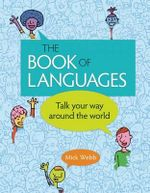 The Book of Languages : Talk Your Way Around the World - Mick Webb