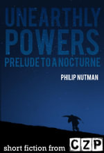 Unearthly Powers: Prelude To A Nocturne : Short Story - Philip Nutman