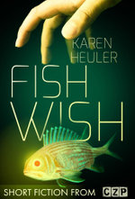 Fish Wish : Short Story - Karen Heuler