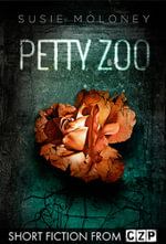 Petty Zoo : Short Story - Susie Moloney