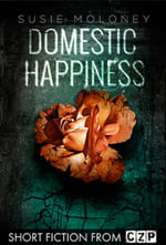 Domestic Happiness : Short Story - Susie Moloney