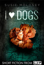 I Heart Dogs : Short Story - Susie Moloney