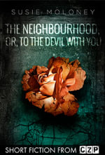 The Neighbourhood, or, To the Devil With You : Short Story - Susie Moloney