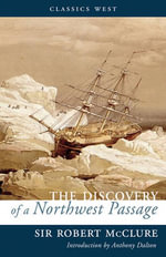 The Discovery of a Northwest Passage : the Untold Story of Britain's Most Famous Submarin... - Sir Robert McClure
